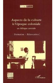 Congo-Meuse, Collectif - Aspects de la culture à l'époque coloniale en Afrique centrale -2/ Formation - Réinvention
