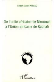 ATTISSO Fulbert Sassou - De l'Unité Africaine de Nkrumah à l'Union Africaine de Kadhafi