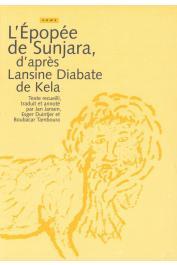 JANSEN Jan, DUINTJER Esger, TAMBOURA Boubacar (editeurs) - L'épopée de Sunjara, d'après Lansine Diabate de Kela (Mali)