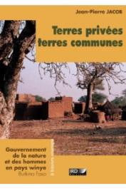 JACOB Jean-Pierre - Terres privées, terres communes. Gouvernement de la nature et des hommes en pays Winye, Burkina Faso