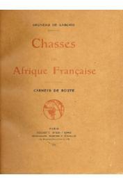 BRUNEAU de LABORIE - Chasses en Afrique Française. Carnets de route