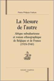 FRAITURE Pierre-Philippe - La Mesure de l'autre. Afrique subsaharienne et roman ethnographique de Belgique et de France (1918-1940)