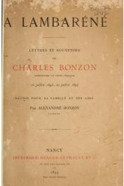 BONZON Alexandre (pasteur) - A Lambaréné. Lettres et souvenirs de Charles Bonzon missionnaire au Congo Français (16 juillet 1893 - 20 juillet 1894) réunis pour sa famille et ses amis par _______