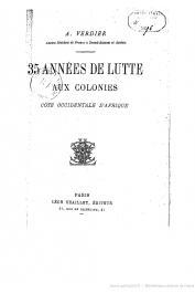 VERDIER Arthur (Ancien résident de France à Grand-Bassam et Assinie) - 35 années de lutte aux colonies (Côte Occidentale d'Afrique)