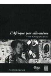 BOUTTIAUX Anne-Marie, D'HOOGHE A., PIVIN Jean-Louis - L'Afrique par elle-même, un siècle de photographie africaine