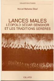 DIOUF Marcel Mahawa - Lances mâles. Léopold Sédar Senghor et les traditions sérères