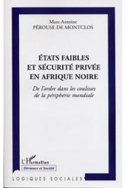 PEROUSE DE MONTCLOS Marc-Antoine - Etats faibles et sécurité privée en Afrique noire. De l'ordre dans les coulisses de la périphérie mondiale