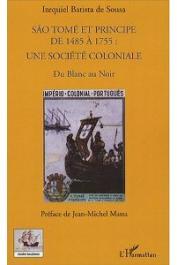 BATISTA De SOUSA Izequiel - Sao Tomé et Principe de 1485 à 1755: Une société coloniale. Du blanc au noir