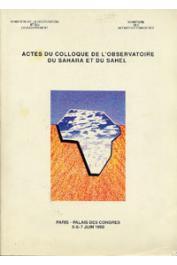 Actes du Colloque de l'Observatoire du Sahara et du Sahel. Paris- Palais des congrès (5-6-7 juin 1990)