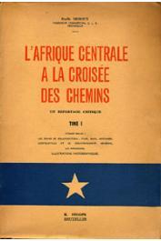 DEHOUX Emile - L'Afrique Centrale à la croisée des chemins. Un reportage critique. Tomes I