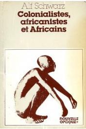 SCHWARZ Alf - Colonialistes, africanistes et Africains