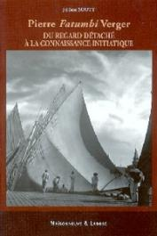 SOUTY Jérôme - Pierre Fatumbi Verger. Du regard détaché à la connaissance initiatique