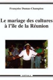 DUMAS-CHAMPION Françoise - Le mariage des cultures à l'île de La Réunion