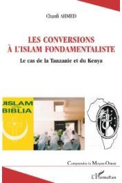CHANFI Ahmed Abdallah - Les conversions à l'Islam fondamentaliste. Le cas de la Tanzanie et du Kenya