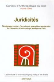 Cahiers d'Anthropologie du droit - Hors série / Juridicités. Témoignages réunis à l'occasion du quarantième anniversaire du Laboratoire d'anthropologie juridique de Paris