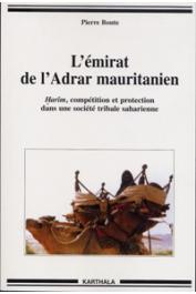BONTE Pierre - L'émirat de l'Adrar mauritanien. Hârim, compétition et protection dans une société tribale saharienne