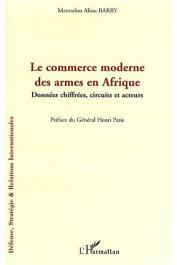 BARRY Mamadou Aliou - Le commerce moderne des armes en Afrique. Données chiffrées, circuits et acteurs