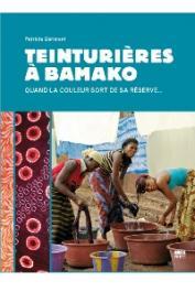 GERIMONT Patricia - Teinturières à Bamako. Quand la couleur sort de sa réserve