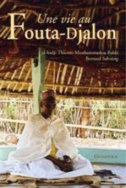 BALDE El Hadji Thierno Mouhammadou, SALVAING Bernard - Une vie au Fouta Djalon
