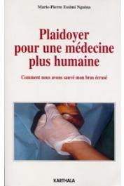 ESSIMI NGUINA Marie-Pierre - Plaidoyer pour une médecine plus humaine. Comment nous avons sauvé mon bras écrasé