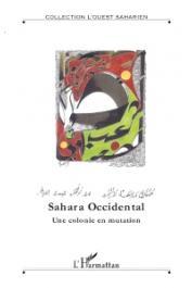 Ouest Saharien - Hors-Série 7 - Sahara occidental. Une colonie en mutation