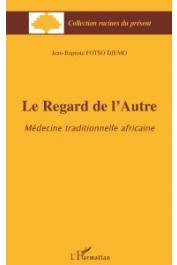 FOTSO DJEMO Jean-Baptiste - Le regard de l'autre. Médecine traditionnelle africaine