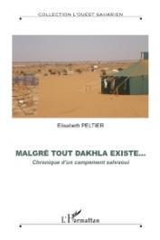 L' Ouest Saharien - 08, PELTIER Elisabeth - Malgré tout Dakhla existe… Chronique d'un campement sahraoui