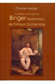 AUBOIN Claude - Au temps des colonies. Binger explorateur de l'Afrique occidentale