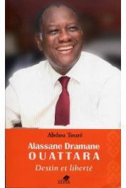 TOURE Abdou - Alassane Dramane Ouattara. Destin et liberté