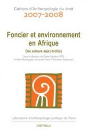 Cahiers d'Anthropologie du droit - 2007/2008 / Foncier et environnement en Afrique - Des acteurs au(x) droit(s)