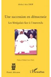 DIOP Abdoul Aziz - Une sucession en démocratie. Les Sénégalais face à l'inattendu