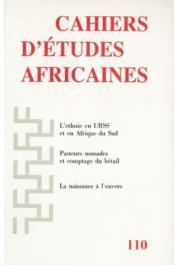 Cahiers d'études africaines - 110 - Cens et puissance, ou Pourquoi les pasteurs nomades ne peuvent pas compter leur bétail / De la quête de légitimation à la question de la légitimité : les thérapeutiques « traditionnelles » au Sénégal, etc..