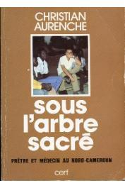 AURENCHE Christian - Sous l'arbre sacré. Prêtre et médecin au Nord-Cameroun
