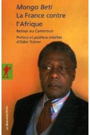 MONGO BETI - La France contre l'Afrique. Retour au Cameroun