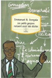 DONGALA Emmanuel Boundzéki - Les petits garçons naissent aussi des étoiles. Nouvelle édition