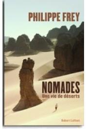 FREY Philippe, MICHAUD-LARIVIERE Jérôme (avec la collaboration de) - Nomades. Rencontres avec les hommes du désert