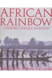 RICCIARDI Lorenzo et Mirella - African Rainbow. A travers l'Afrique en bateau