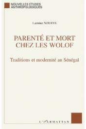 NDIAYE Lamine - Parenté et mort chez les Wolof. Traditions et modernité au Sénégal