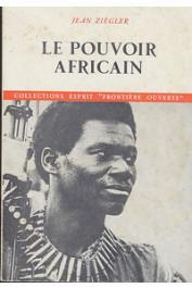 ZIEGLER Jean - Le pouvoir africain. Eléments d'une sociologie politique de l'Afrique noire et de sa diaspora aux Amériques