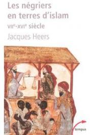 HEERS Jacques - Les négriers en terre d'Islam VIIe-XVIe siècle