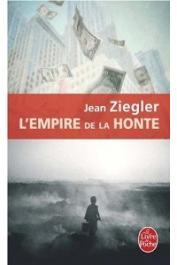 ZIEGLER Jean - L'Empire de la honte