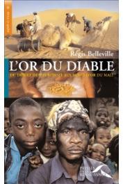 BELLEVILLE Régis - L'Or du diable. Du désert de Mauritanie aux mines d'or du Mali