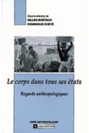 BOËTSCH Gilles, CHEVE Dominique (coordonné par) - Le Corps dans tous ses états. Regards anthropologiques