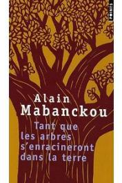 MABANCKOU Alain - Tant que les arbres s'enracineront dans la terre, Et autres poèmes