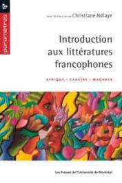 NDIAYE Christiane (sous la direction de) - Introduction aux littératures francophones. Afrique - Caraïbes - Maghreb