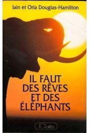 DOUGLAS-HAMILTON Ian et Oria - Il faut des rêves et des éléphants