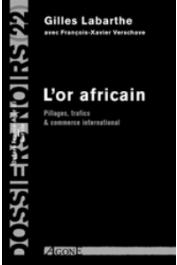 Dossiers Noirs - 22, LABARTHE Gilles, VERSCHAVE François-Xavier - L'Or africain. Pillages, trafics & commerce international