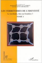 BONNEMAISON Joël, CAMBREZY Luc, QUINTY-BOURGEOIS Laurence (sous la direction de) -Les Territoires de l'identité. Le territoire, lien ou frontière ? Tome I