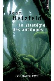 HATZFELD Jean - La stratégie des antilopes. Récit