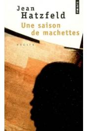 HATZFELD Jean - Une saison de machettes. Récits